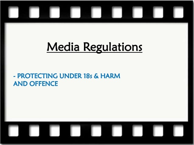 Media Regulations- PROTECTING UNDER 18s & HARMAND OFFENCE