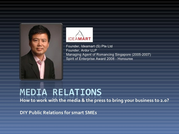 How to work with the media & the press to bring your business to 2.0? DIY Public Relations for smart SMEs Founder, Ideamar...