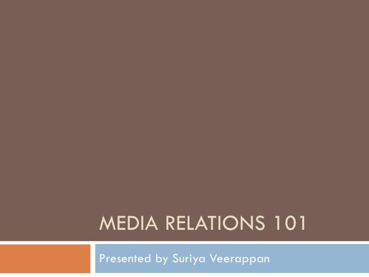 MEDIA RELATIONS 101 Presented by Suriya Veerappan