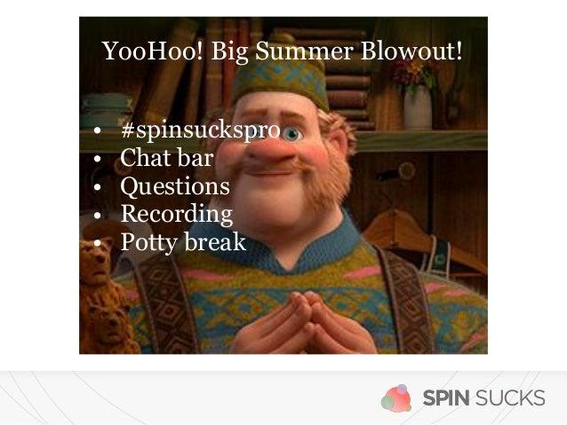 SPIN SUCKS • #spinsuckspro • Chat bar • Questions • Recording • Potty break YooHoo! Big Summer Blowout!