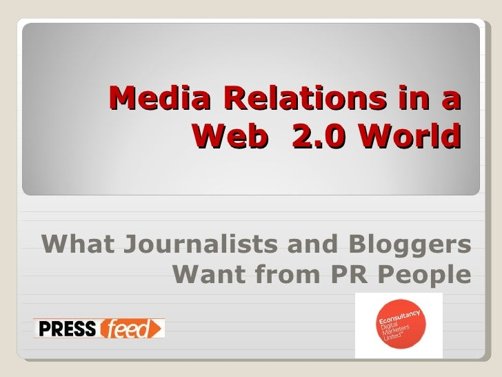 Media Relations in a Web  2.0 World What Journalists and Bloggers Want from PR People