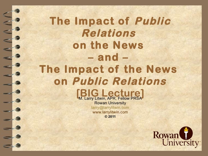 The Impact of  Public Relations   on the News  – and –  The Impact of the News  on  Public Relations [BIG Lecture] M. Larr...