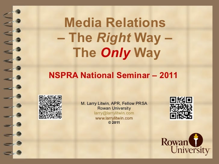 Media Relations  – The  Right  Way –  The  Only  Way NSPRA National Seminar – 2011   M. Larry Litwin, APR, Fellow PRSA Row...