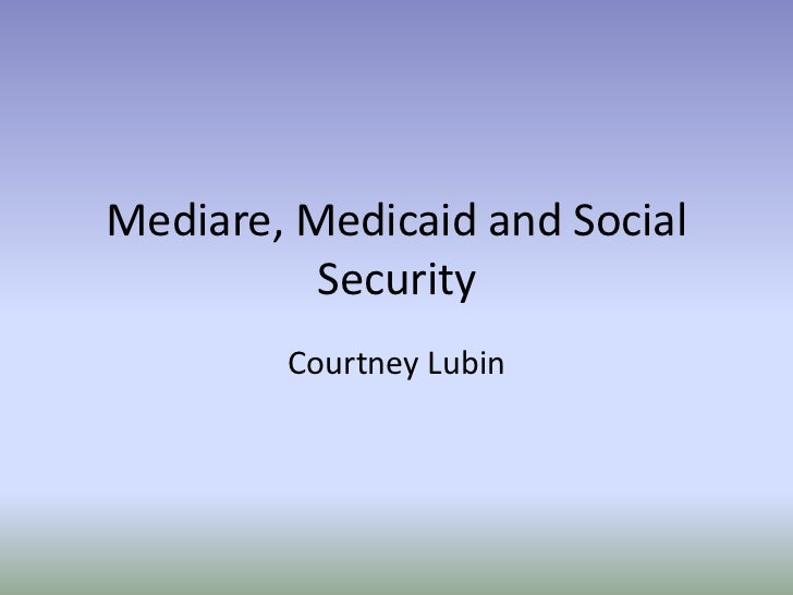 Mediare, Medicaid and Social Security<br />Courtney Lubin<br />