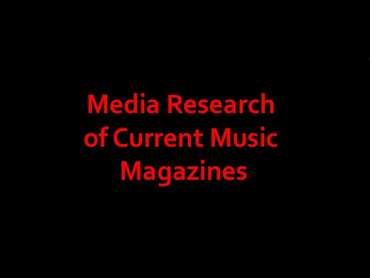 Media Research  of Current Music  Magazines