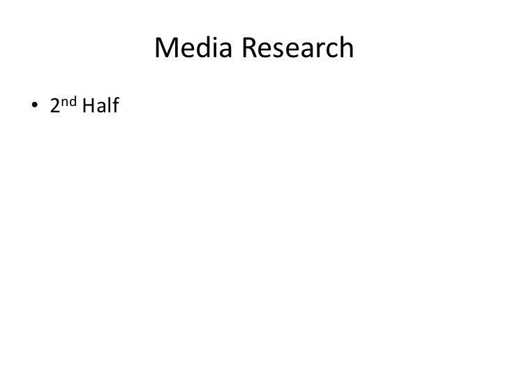 Media Research• 2nd Half