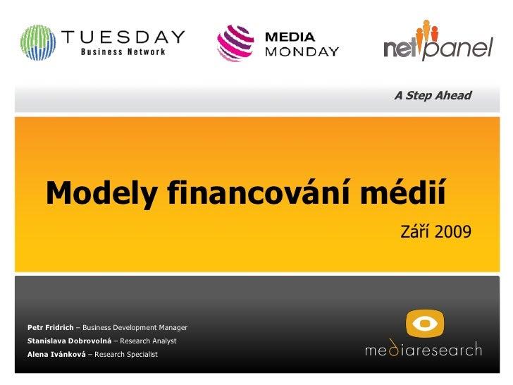 A Step Ahead         Modely financování médií                                                 Září 2009     Petr Fridrich ...