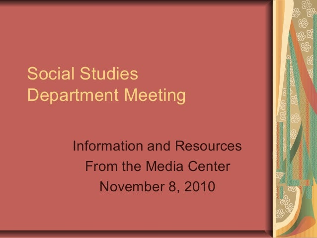 Social Studies Department Meeting Information and Resources From the Media Center November 8, 2010