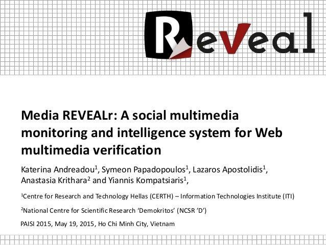 Media REVEALr: A social multimedia monitoring and intelligence system for Web multimedia verification Katerina Andreadou1,...