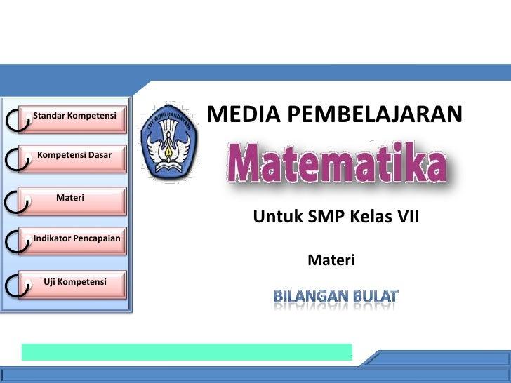 Standar Kompetensi     MEDIA PEMBELAJARANKompetensi Dasar     Materi                          Untuk SMP Kelas VIIIndikator...