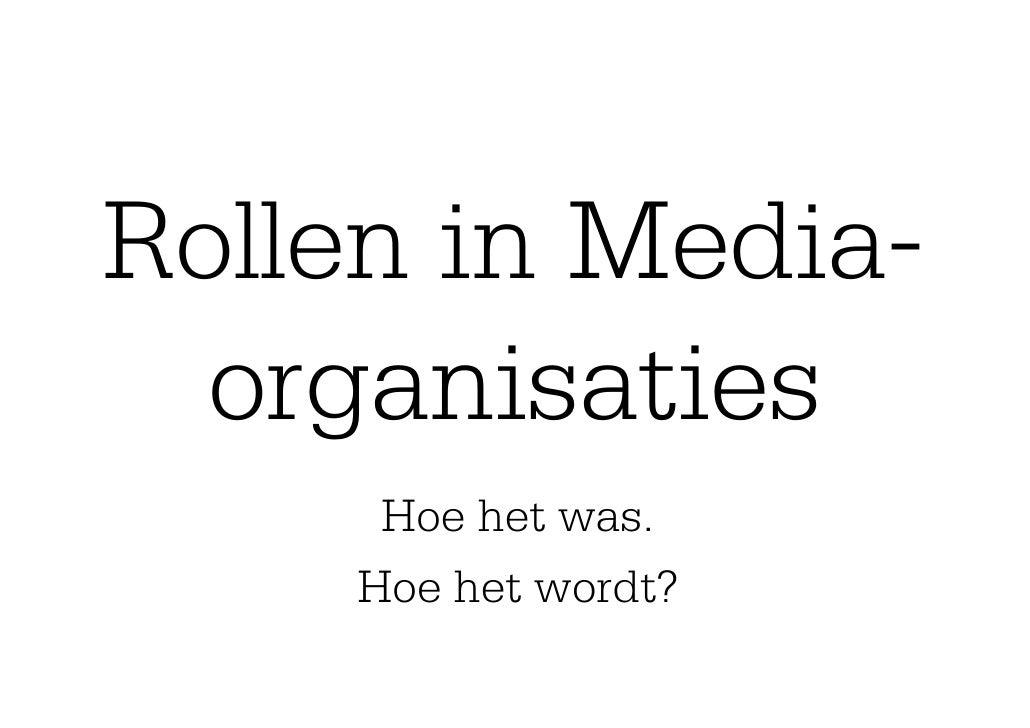 Rollen in Media-  organisaties     Hoe het was.    Hoe het wordt?