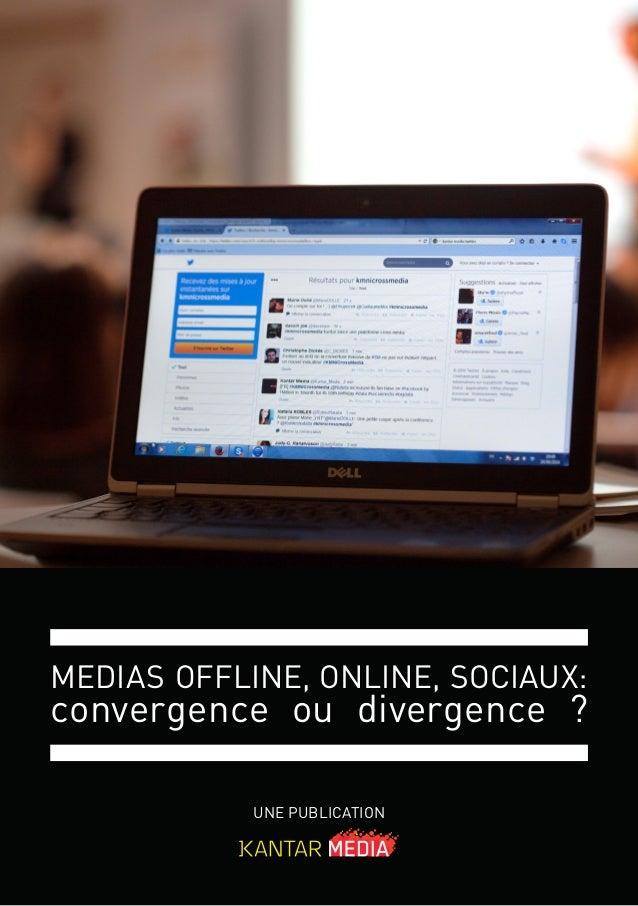 UNE PUBLICATION MEDIAS OFFLINE, ONLINE, SOCIAUX: convergence ou divergence ?