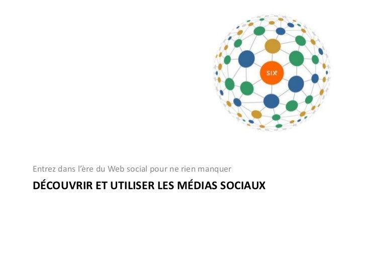 Découvrir et utiliser les médiassociaux<br />Entrezdansl'ère du Web social pour ne rienmanquer<br />