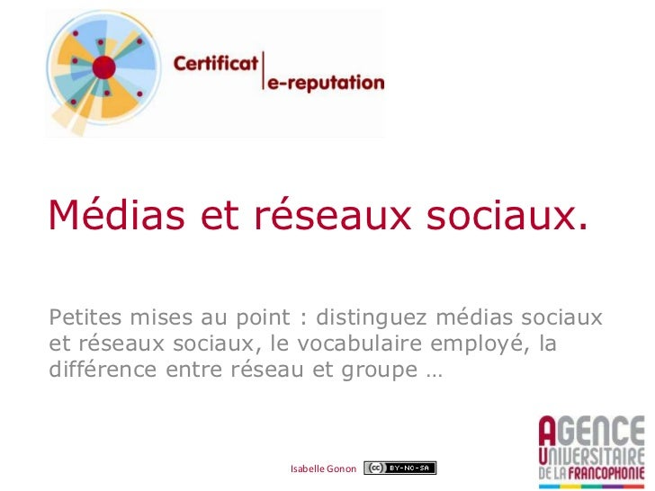 Médias et réseaux sociaux.Petites mises au point : distinguez médias sociauxet réseaux sociaux, le vocabulaire employé, la...