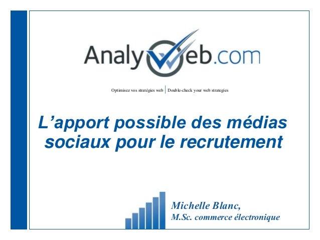 Optimisez vos stratégies web |Double-check your web strategies L'apport possible des médias sociaux pour le recrutement Mi...