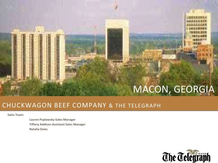 MACON, GEORGIA<br />CHUCKWAGON BEEF COMPANY & The Telegraph <br />Sales Team:<br />	Lauren Poplawsky-Sales Manager<br />	T...