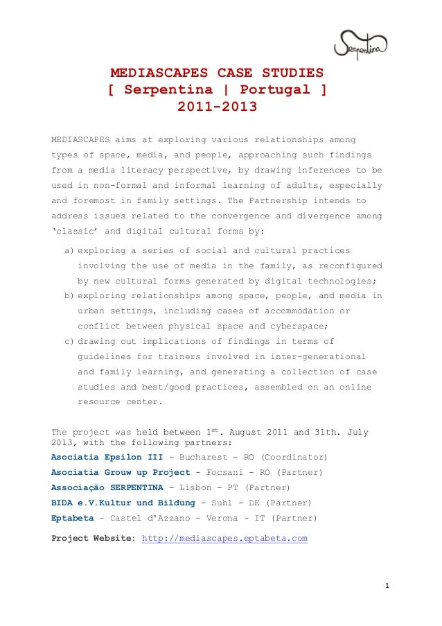1 MEDIASCAPES CASE STUDIES [ Serpentina | Portugal ] 2011-2013 MEDIASCAPES aims at exploring various relationships among t...