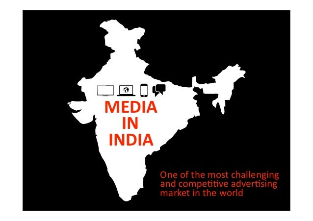 MEDIA  ININDIA        One of the most challenging        market in the world