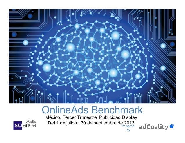 OnlineAds Benchmark México. Tercer Trimestre. Publicidad Display Del 1 de julio al 30 de septiembre de 2013 Powered by !