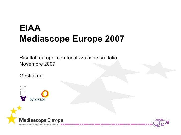 EIAA Mediascope Europe 2007 Risultati europei con focalizzazione su Italia  Novembre 2007 Gestita da