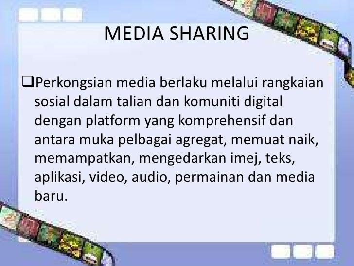 MEDIA SHARINGPerkongsian media berlaku melalui rangkaian sosial dalam talian dan komuniti digital dengan platform yang ko...