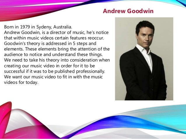 Born in 1979 in Sydeny, Australia. Andrew Goodwin, is a director of music, he's notice that within music videos certain fe...