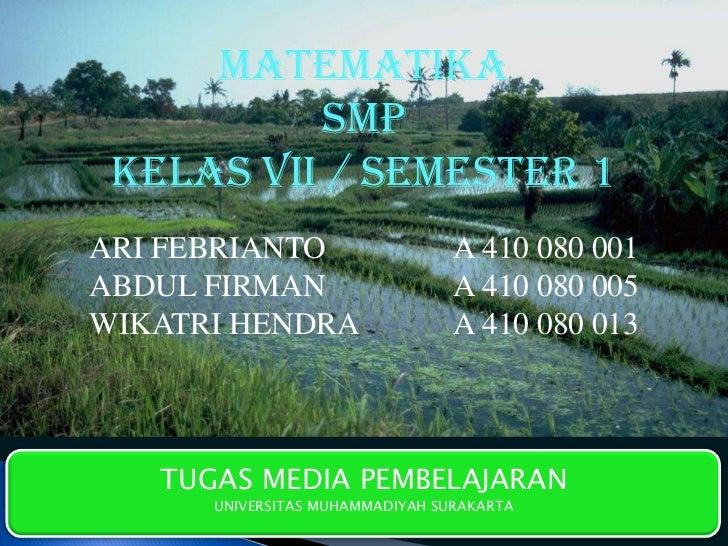 MATEMATIKA          SMP KELAS VII / SEMESTER 1ARI FEBRIANTO                    A 410 080 001ABDUL FIRMAN                  ...