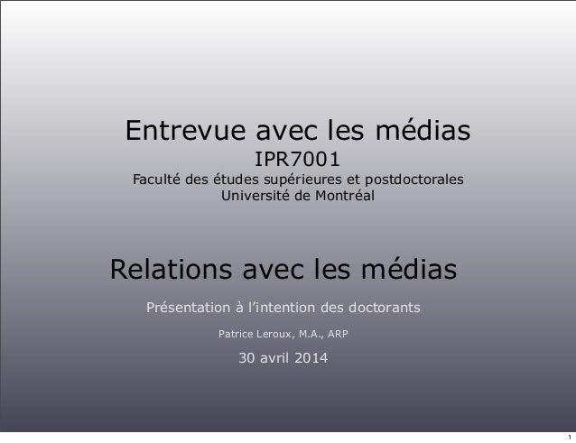 Entrevue avec les médias IPR7001 Faculté des études supérieures et postdoctorales Université de Montréal Relations avec le...