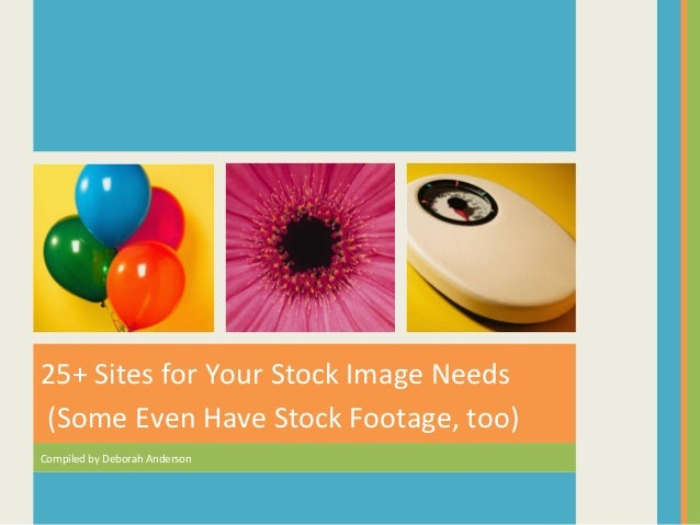 25+	   Sites	   for	   Your	   Stock	   Image	   Needs	    	   (Some	   Even	   Have	   Stock	   Footage,	   too)	    Comp...