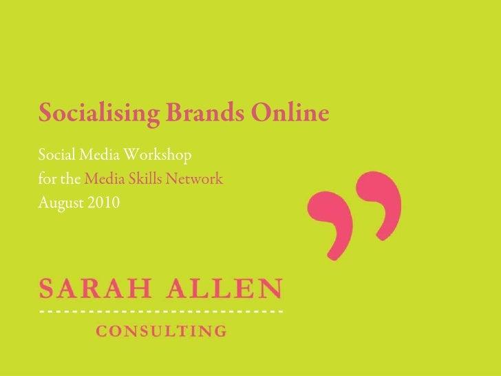 Socialising Brands Online<br />Social Media Workshop<br />for the Media Skills Network<br />August 2010<br />