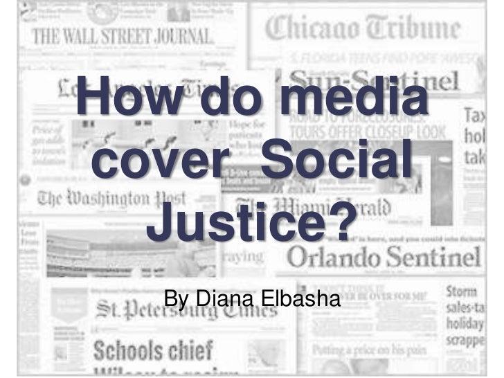 How do mediacover Social  Justice?   By Diana Elbasha