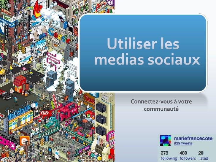 Utiliser les medias sociaux<br />Connectez-vous à votre communauté<br />