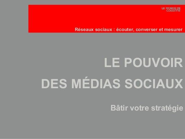 1 Le 30 janvier 2015 1 LE POUVOIR DES MÉDIAS SOCIAUX Bâtir votre stratégie Réseaux sociaux : écouter, converser et mesurer