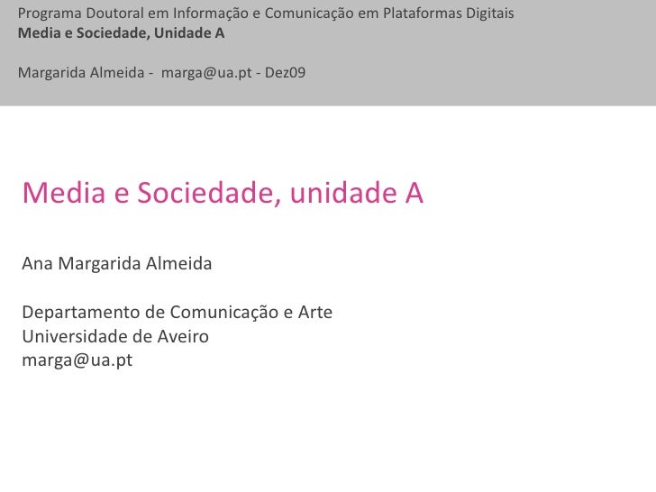 Media e Sociedade, unidade A<br />Ana Margarida Almeida<br />Departamento de Comunicação e Arte<br />Universidade de Aveir...