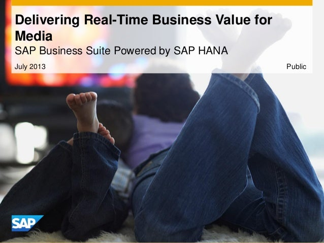 July 2013 Delivering Real-Time Business Value for Media SAP Business Suite Powered by SAP HANA Public
