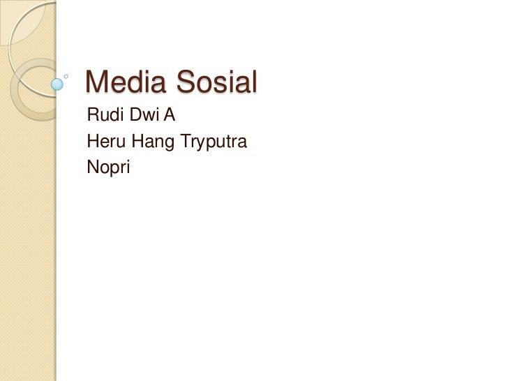 Media SosialRudi Dwi AHeru Hang TryputraNopri