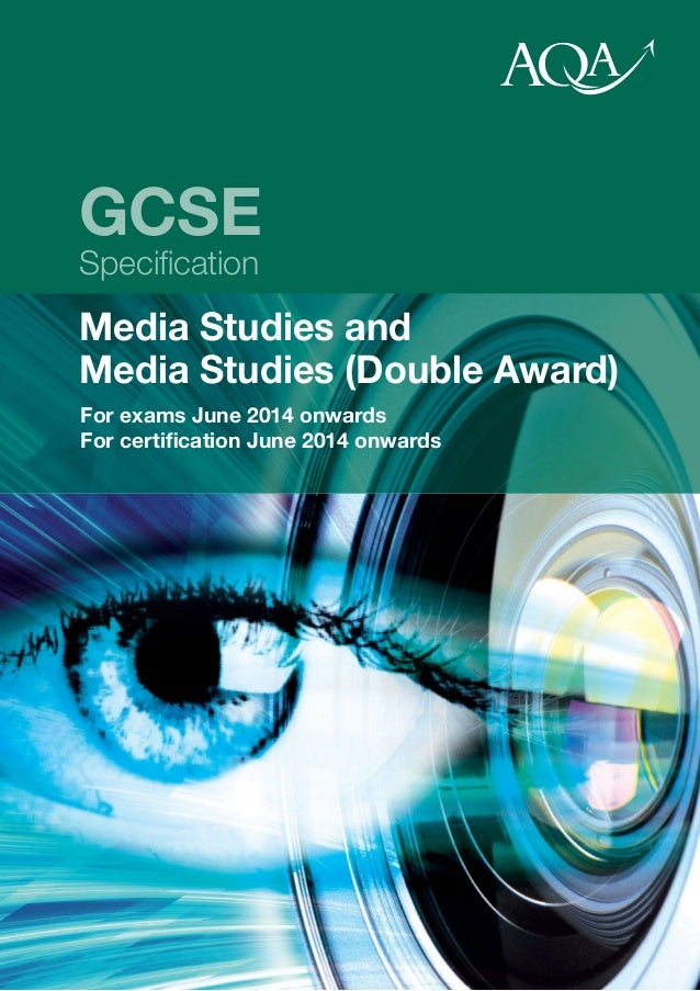 GCSE Specification Media Studies and Media Studies (Double Award) For exams June 2014 onwards For certification June 2014 on...
