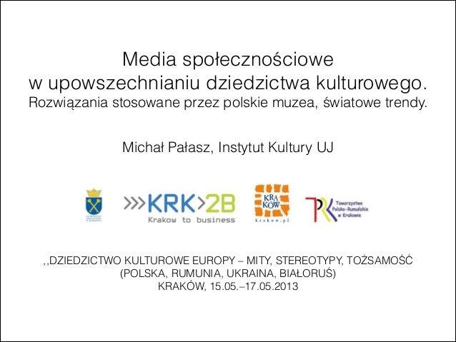 Media społecznościowew upowszechnianiu dziedzictwa kulturowego.Rozwiązania stosowane przez polskie muzea, światowe trendy....
