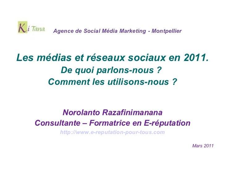 Agence de Social Média Marketing - MontpellierLes médias et réseaux sociaux en 2011.        De quoi parlons-nous ?      Co...