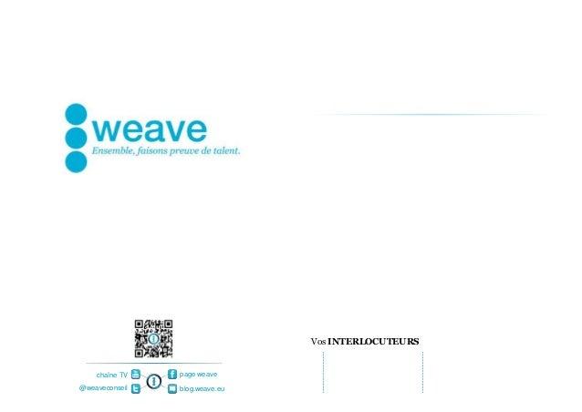 Vos INTERLOCUTEURS    chaîne TV   page weave@weaveconseil   blog.weave.eu