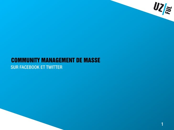 COMMUNITY MANAGEMENT DE MASSE SUR FACEBOOK ET TWITTER                                     1