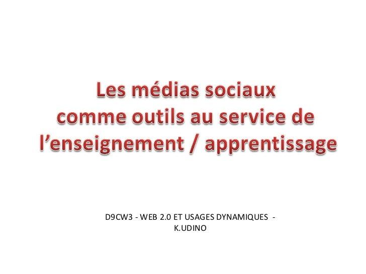 D9CW3 - WEB 2.0 ET USAGES DYNAMIQUES  - K.UDINO