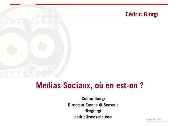 Cédric GiorgiMedias Sociaux, où en est-on ?                Cédric Giorgi        Directeur Europe @ Seesmic                ...