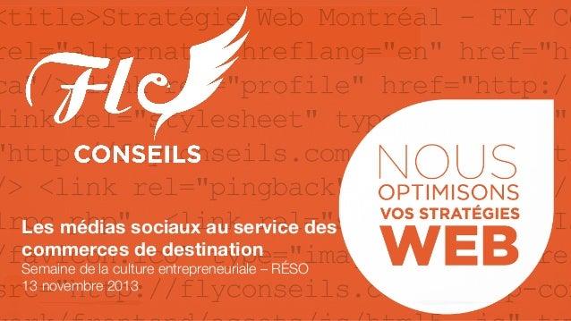 Les médias sociaux au service des commerces de destination Semaine de la culture entrepreneuriale – RÉSO 1  13 novembre 20...
