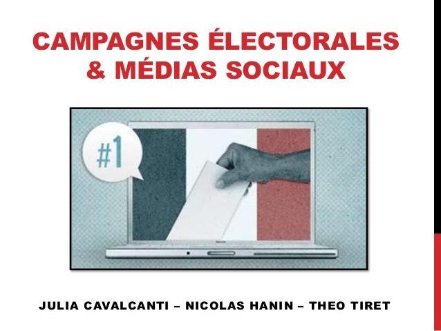 CAMPAGNES ÉLECTORALES & MÉDIAS SOCIAUX JULIA CAVALCANTI – NICOLAS HANIN – THEO TIRET