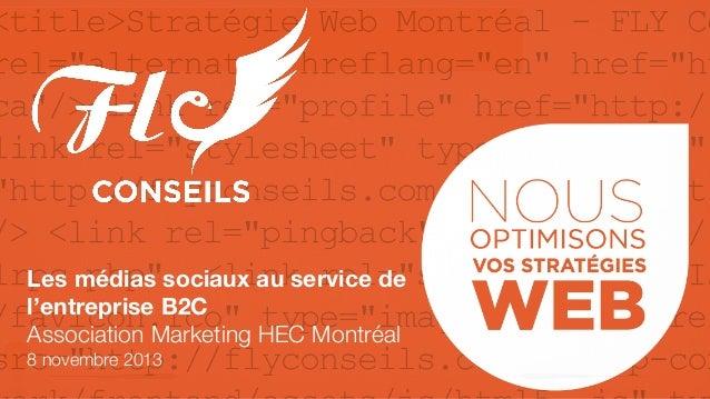 Les médias sociaux au service de l'entreprise B2C Association Marketing HEC Montréal 1 8 novembre 2013