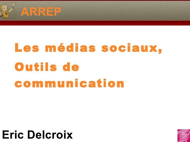 ARREP Les médias sociaux,  Outils de communication