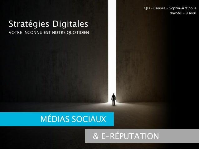 Stratégies Digitales VOTRE INCONNU EST NOTRE QUOTIDIEN MÉDIAS SOCIAUX & E-RÉPUTATION CJD - Cannes - Sophia-Antipolis Novot...