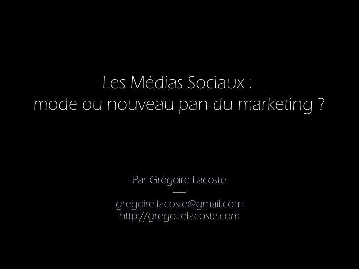 Les Médias Sociaux : mode ou nouveau pan du marketing ?                 Par Grégoire Lacoste                       -----  ...