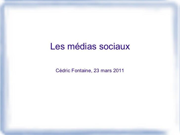 Les médias sociaux Cédric Fontaine, 23 mars 2011